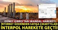 BÜYÜK İSKENDER - Güney Kıbrıs'tan skandal hareket! İnternet üzerinden satışa çıkarttılar!