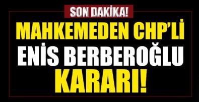 Mahkemeden CHP'li Enis Berberoğlu kararı