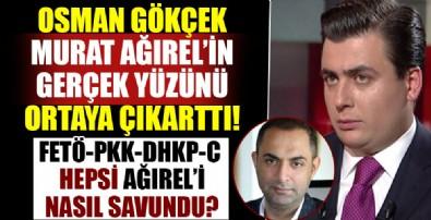 Osman Gökçek Ağırel'in gerçek yüzünü deşifre etti! Terör örgütleri FETÖ, DHKP-C ve PKK Murat Ağırel'i nasıl savundu?