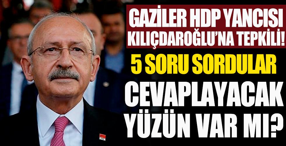 Gaziler HDP yancısı Kılıçdaroğlu'na tepkili! 5 soru yönelttiler... 'Bunlar aklınıza gelmedi mi?'
