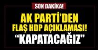 AK PARTI - AK Parti'den HDP açıklaması: Biz inşallah milletimizin nezdinde kapatacağız