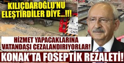 CHP, Kılıçdaroğlu'nu eleştirdikleri için Konak halkını cezalandırıyor! Foseptik rezaleti...!!!