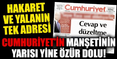 Yalan haber merkezi Cumhuriyet'in manşetinin yarısı yine özür dolu!