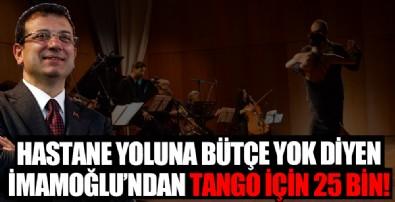 Hastane yoluna bütçem yok diyen CHP'li İBB Başkanı Ekrem İmamoğlu tango için kesenin ağzını açtı
