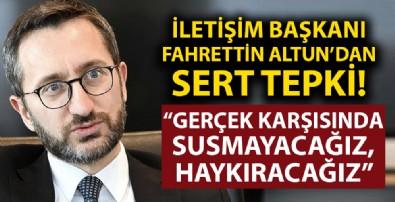 İletişim Başkanı Fahrettin Altun: Gerçek karşısında susmayacağız, haykıracağız