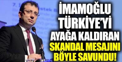 Ekrem İmamoğlu, skandal mesajını böyle savundu!