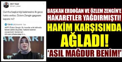 Başkan Erdoğan ve Özlem Zengin'e hakaret eden kişi hakim karşısında!