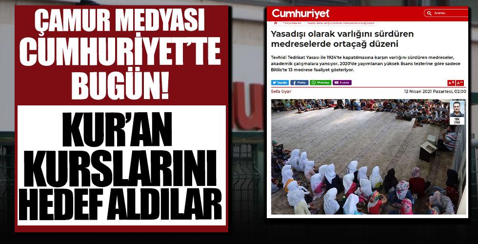 CHP'nin yayın organı Cumhuriyet gazetesinin hedefinde Kur'an kursları var! İslam dinine nefret kustular