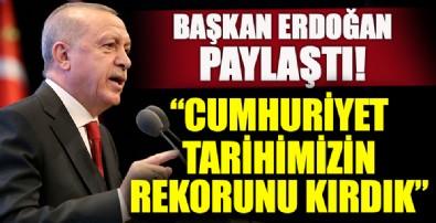 Başkan Erdoğan paylaştı: Cumhuriyet Tarihimizin Rekorlarını Kırdık