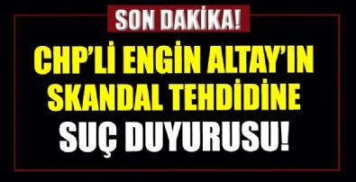 CHP'li Engin Altay'ın Başkan Erdoğan'ı hedef alan tehditlerine suç duyurusu
