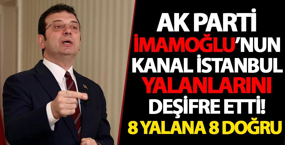 AK Parti İmamoğlu'nun Kanal İstanbul yalanlarını tek tek deşifre etti! 8 yalana 8 doğru