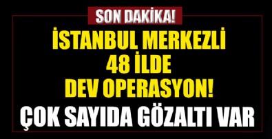 İstanbul merkezli 48 ilde Halisdemir-1 Operasyonu başlatıldı! Çok sayıda gözaltı var...