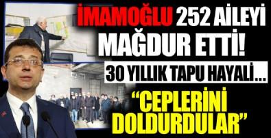 CHP'li Ekrem İmamoğlu 252 aileyi mağdur etti! 13 dava 30 yıllık tapu hayali