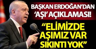 Başkan Erdoğan'dan aşı tedariki açıklaması: Elimizde aşımız var, sıkıntı yok...