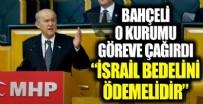 MHP lideri Devlet Bahçeli: İsrail yaptıklarının bedelini ödemelidir