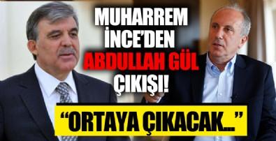 Muharrem İnce'den olay Abdullah Gül çıkışı! 'Ortaya çıkacak...'