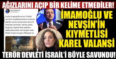 İmamoğlu ve Nevşi'nin kıymetlisi Karel Valansi İsrail'i savundu!