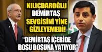 SELAHATTİN DEMİRTAŞ - Kemal Kılıçdaroğlu: Demirtaş içeride boşu boşuna yatıyor