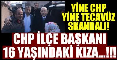 CHP'de yine tecavüz skandalı! İlçe başkanı 16 yaşındaki kıza...!!!
