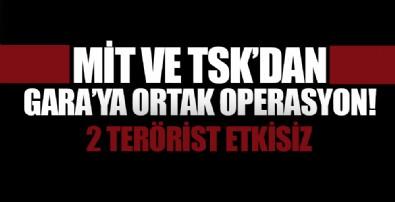 MİT ve TSK'dan Gara'ya ortak operasyon! 2 PKK'lı terörist etkisiz hale getirildi