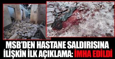 MSB'den Afrin'de hastaneye düzenlenen saldırıya ilişkin açıklama: PKK/YPG'ye ait hedefler derhal ateş altına alındı