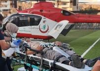 Arinin Soktugu Adam Hava Ambulansi Ile Hastaneye Kaldirildi