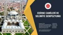 20 DAKİKA - Diyanet Isleri Baskanligi'ndan 'Edirne Camileri Ve Selimiye Sempozyumu'