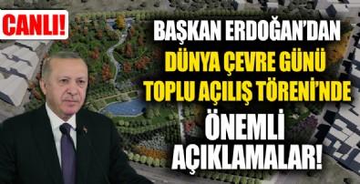Cumhurbaşkanı Recep Tayyip Erdoğan'dan, 5 Haziran Dünya Çevre Günü Toplu Açılış Töreni'nde önemli açıklamalar