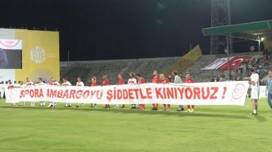Kibris'ta Söhretler Maçinda Dünyaya Mesaj Açiklamasi 'Sporda Ambargoya Hayir'