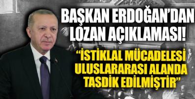 Başkan Erdoğan: İstiklal mücadelesi, Lozan Barış Antlaşması ile uluslararası alanda tasdik edilmiştir