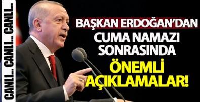 Başkan Erdoğan'dan Cuma namazı sonrası önemli açıklamalar!