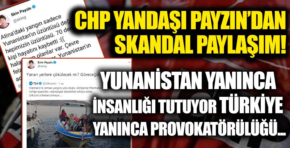 CHP yandaşı gazeteci Şirin Payzın'dan skandal yangın paylaşımı!  Yanan Yunanistan olsaydı böyle demezdi...