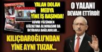 KEMAL KILIÇDAROĞLU'NUN YALANLARI - Kılıçdaroğlu'ndan yine aynı tuzak! O yalanı da devam ettirdi...