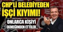MERSİN BÜYÜKŞEHİR BELEDİYESİ - Bir CHP'li belediyeden daha işçi kıyımı!