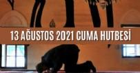 CUMA HUTBESİ KONUSU - 13 Ağustos 2021 Cuma Hutbesi Cuma Hutbesi Yayınlandı mı? 13 Ağustos Cuma Hutbesinin Konusu