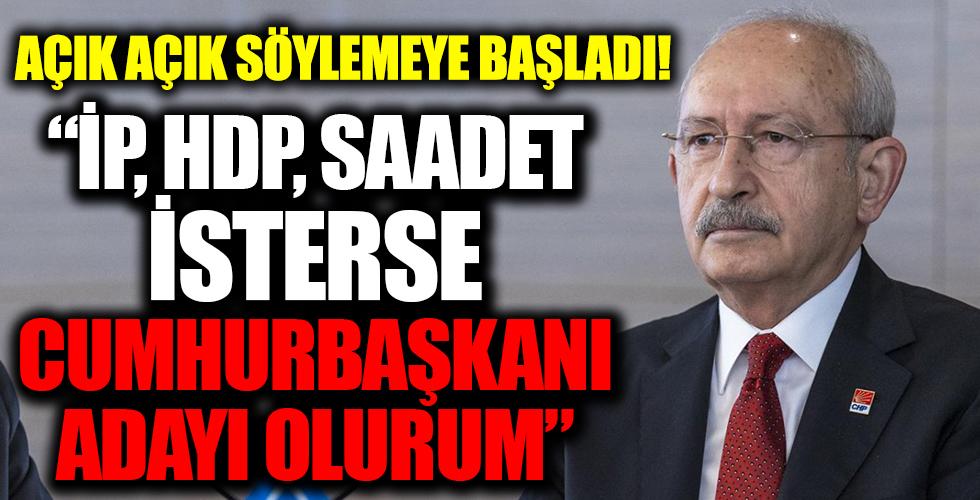Kılıçdaroğlu açık açık söylemeye başladı! 'İP, HDP, SAADET isterse aday olurum'