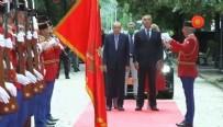 ERDOĞAN - Başkan Erdoğan'a Karadağ'da karşılama töreni!