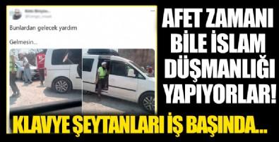 Afet günlerinde bile İslam düşmanlığına devam ediyorlar! Gönüllüleri hedef aldılar...