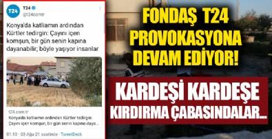 T24'den Konya'daki katliam üzerinden algı operasyonu!
