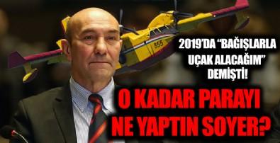 2019'da 'Bağışlarla yangın söndürme uçağı alacağım' diyen Tunç Soyer paraları ne yaptı?