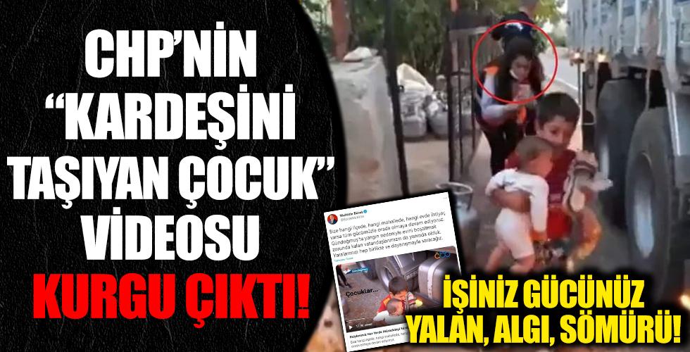 İşiniz gücünüz yalan, algı, sömürü! CHP'nin 'kardeşini taşıyan çocuk' videosu kurgu çıktı!