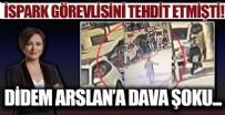 DİDEM ARSLAN - ISPARK çalışanına hakaret etmişti! Didem Arslan'a tehdit ve hakaret davası...