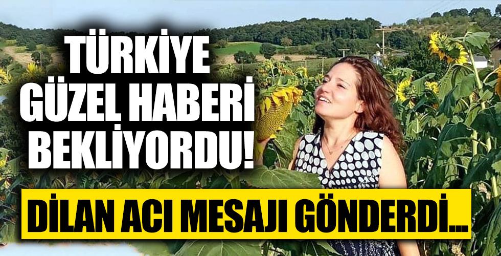 Kayıp olan Dilan'dan acı mesaj! Türkiye güzel haberi bekliyordu...