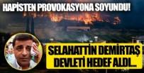 HDP'li Selahattin Demirtaş'tan 'yangın' provokasyonu! Devleti hedef aldı…
