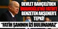 Devlet Bahçeli'den Akşener'in İmaoğlu'nu Fatih'e benzetmesine sert tepki!