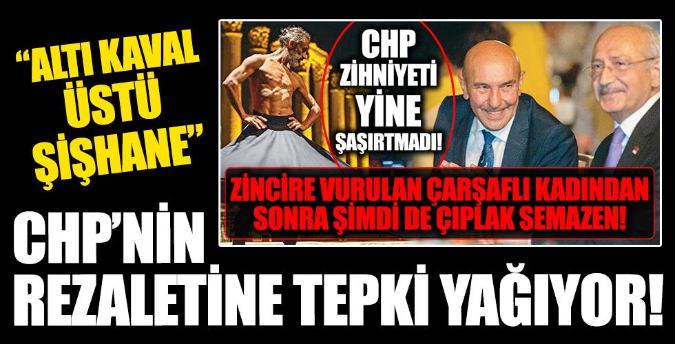 Çıplak semazen tartışması! CHP'nin skandalları bitmek bilmiyor! Ortak değerleri aşağıladılar! Resmen tepki yağıyor