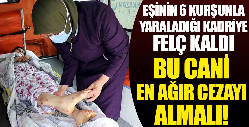Eşinin 6 kurşunla yaraladığı Kadriye felç kaldı: Doktorlar, 'Allah'tan bir mucize olursa yürürsün' diyorlar