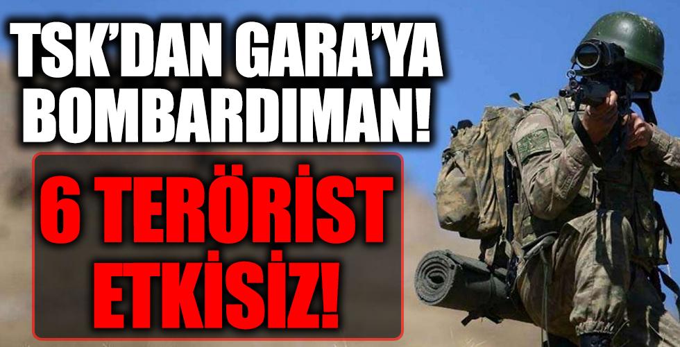 TSK'dan Gara'ya bombardıman! 6 terörist etkisiz!