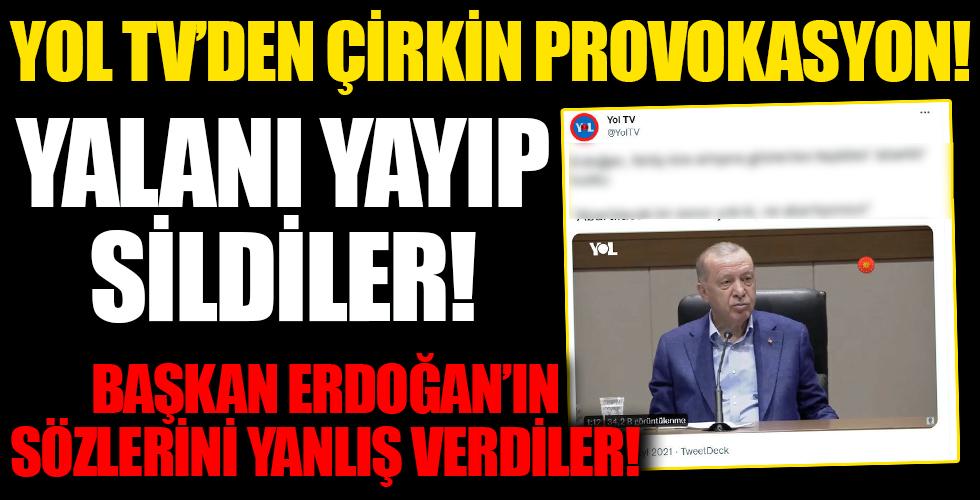 Yol TV'den provokasyon: Erdoğan'ın sözlerini çarpıttı!