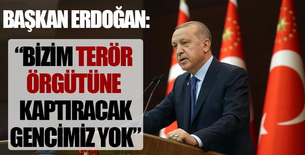 Başkan Erdoğan: Bizim terör örgütüne kaptıracak tek bir gencimiz yok